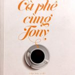 Giới thiệu sách Cafe Cùng Tony - Tác giảTony Buổi Sáng